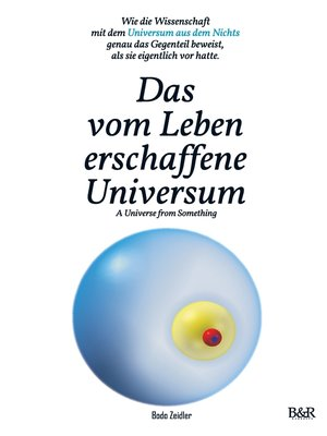 cover image of Das vom Leben erschaffene Universum--A Universe From Something – Edition 3