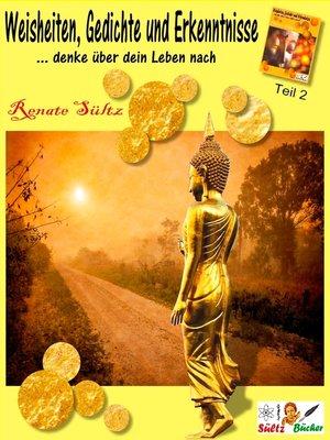 cover image of Weisheiten, Gedichte und Erkenntnisse... denke über dein Leben nach--Teil 2