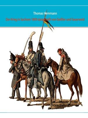 cover image of Der Krieg in Sachsen 1809 dargestellt von Geißler und Sauerweid