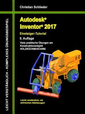 cover image of Autodesk Inventor 2017--Einsteiger-Tutorial Holzrückmaschine