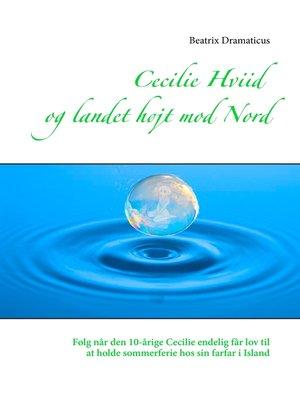 cover image of Cecilie Hviid  og landet højt mod Nord