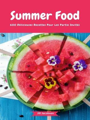 cover image of Summer Food--600 Délicieuses Recettes Pour Les Partie Invités