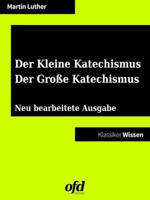 cover image of Der Kleine Katechismus--Der Große Katechismus
