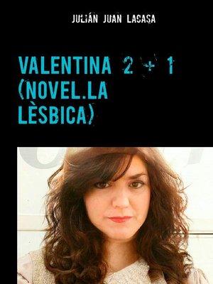 cover image of VALENTINA 2 + 1 (NOVEL.LA LÈSBICA)