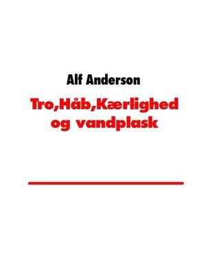 cover image of Tro,Håb,Kærlighed og vandplask