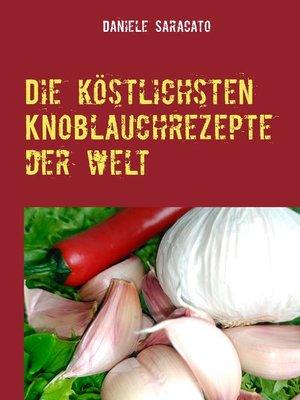 cover image of Die köstlichsten Knoblauchrezepte der Welt
