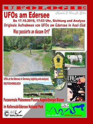 cover image of UFOs am Edersee, Do 17.10.2019, 17 -50 Uhr, Sichtung und Analyse--Paranormale Phänomene/Plasma Kugeln/Energie Blasen im Kellerwald-Edersee National Park