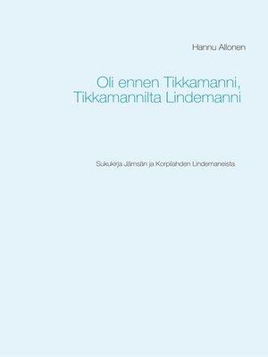 cover image of Oli ennen Tikkamanni, Tikkamannilta Lindemanni