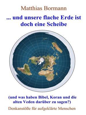 cover image of ... und unsere flache Erde ist doch eine Scheibe