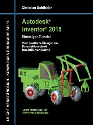 cover image of Autodesk Inventor 2015--Einsteiger-Tutorial Holzrückmaschine
