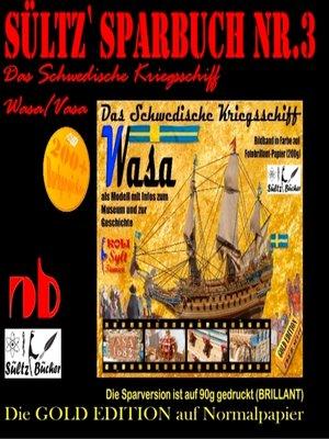 cover image of Sültz' Sparbuch Nr.3--Das Schwedische Kriegsschiff Wasa/Vasa als Modell mit Infos zum Museum und zur Geschichte