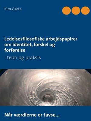 cover image of Ledelsesfilosofiske arbejdspapirer om identitet, forskel og forførelse