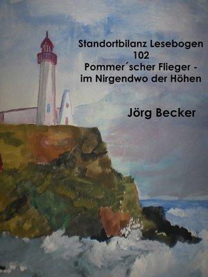 cover image of Standortbilanz Lesebogen 102 Pommer´scher Flieger--Traumpfade im Nirgendwo der Höhen