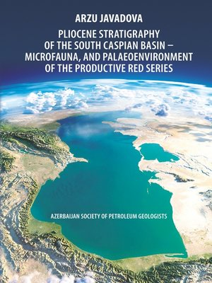 cover image of Pliocene Stratigraphy of the South Caspian Basin – Microfauna, and Palaeoenvironment of the Productive Red Series