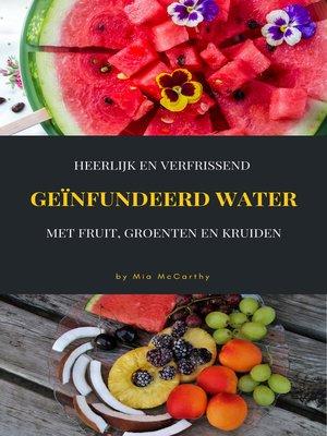 cover image of Heerlijk En Verfrissend Geïnfundeerd Water Met Fruit, Groenten En Kruiden