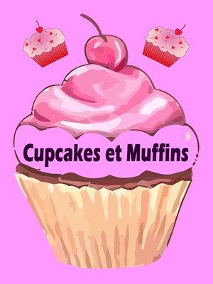 cover image of Cupcakes et Muffins--Les 200 meilleures recettes dans un livre de cuisson (Gâteaux et  Pâtisseries)