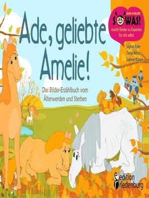 cover image of Ade, geliebte Amelie! Das Bilder-Erzählbuch vom Älterwerden und Sterben