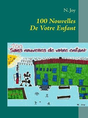 cover image of 100 Nouvelles De Votre Enfant