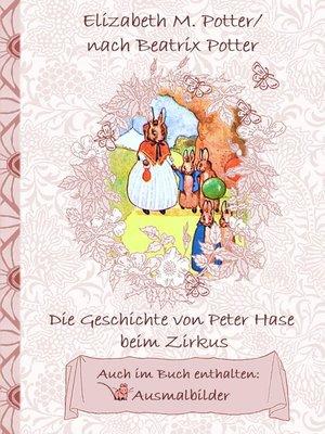 cover image of Die Geschichte von Peter Hase beim Zirkus (inklusive Ausmalbilder, deutsche Erstveröffentlichung! )