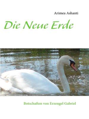 cover image of Die Neue Erde   Botschaften von Erzengel Gabriel