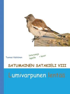 cover image of Satumainen satakieli VIII Lumivarpunen lentää