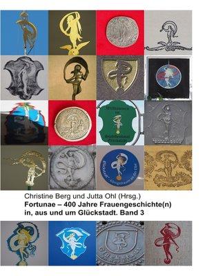 cover image of Fortunae--400 Jahre Frauengeschichte(n) in, aus und um Glückstadt. Band 3
