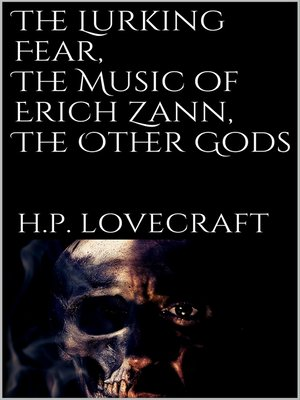 cover image of The Lurking Fear, the Music of Erich Zann, the Other Gods