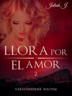 cover image of Llora por el amor 2