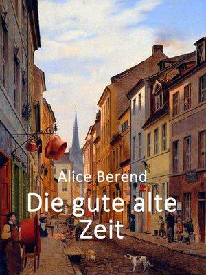 cover image of Die gute alte Zeit