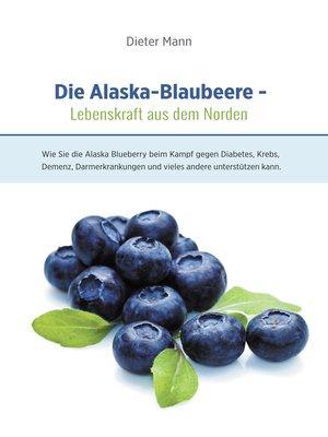 cover image of Die Alaska-Blaubeere--Lebenskraft aus dem Norden