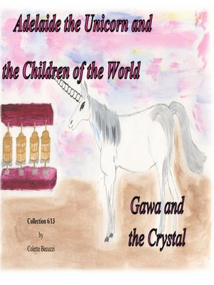 cover image of Adelaide the Unicorn and the Children of the World--Gawa and the Crystal