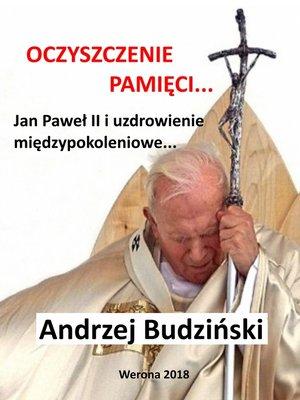 cover image of Oczyszczenie pamieci. Jan Pawel II i uzdrowienie miedzypokoleniowe