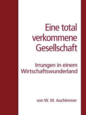 cover image of Eine total verkommene Gesellschaft