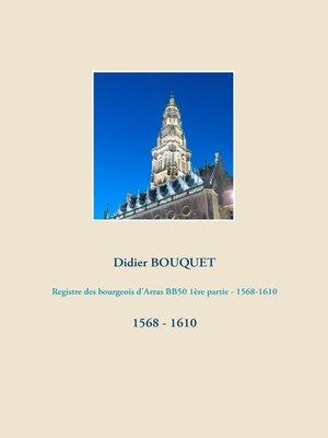 cover image of Registre des bourgeois d'Arras BB50 1ère partie--1568-1610