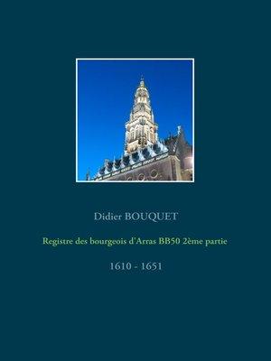 cover image of Registre des bourgeois d'Arras BB50 2ème partie--1610-1651