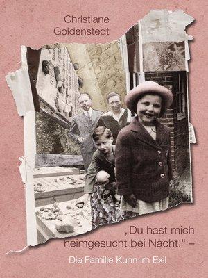 """cover image of """"Du hast mich heimgesucht bei Nacht.""""--Die Familie Kuhn im Exil"""