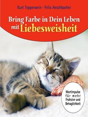 cover image of Bring Farbe in dein Leben mit Liebesweisheit