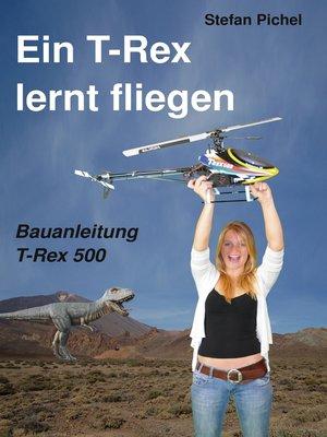 cover image of Ein T-Rex lernt fliegen