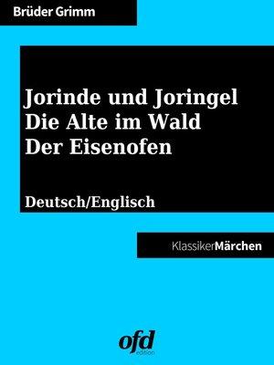 cover image of Jorinde und Joringel--Die Alte im Wald--Der Eisenofen