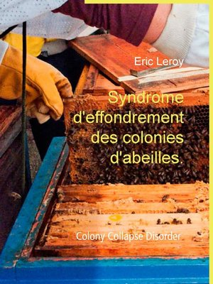 cover image of Syndrome d'effondrement des colonies d'abeilles.