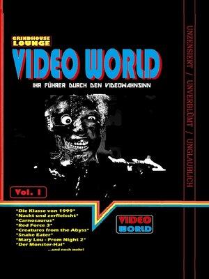 cover image of Video World Volume1--Ihr Filmführer durch den Videowahnsinn mit Retroreviews zu Nackt und Zerfleischt, C2--Killerinsect, Die Klasse von 1999, Kinder des Zorns 2, Creatures from the Abyss, Carnosaurus, Sneak Eater und mehr!