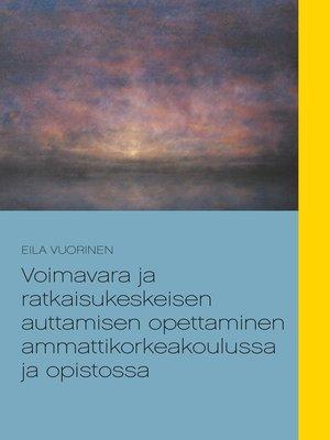 cover image of Voimavara ja ratkaisukeskeisen auttamisen opettaminen ammattikorkeakoulussa ja opistossa