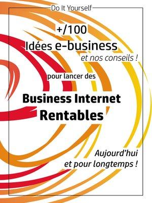 cover image of 100 idées e-business pour lancer des business internet rentables aujourd'hui et pour longtemps