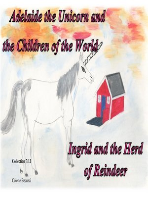 cover image of Adelaide the Unicorn and the Children of the World--Ingrid and the Herd of Reindeer