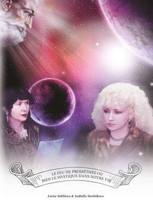 cover image of Le Feu de Prométhée ou bien  Le Mystique dans notre vie