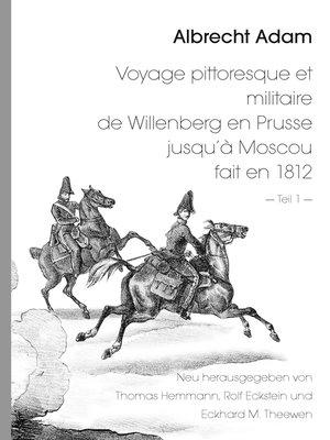 cover image of Albrecht Adam--Voyage pittoresque et militaire de Willenberg en Prusse jusqu'à Moscou fait en 1812--Teil 1 -
