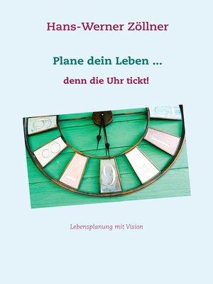 cover image of Plane dein Leben ... denn die Uhr tickt!