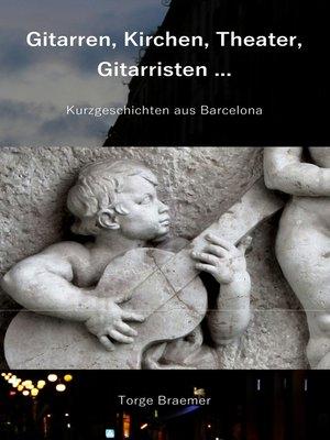 cover image of Gitarren, Kirchen, Theater, Gitarristen ...