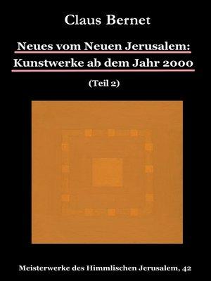 cover image of Neues vom Neuen Jerusalem--Kunstwerke ab dem Jahr 2000 (Teil 2)