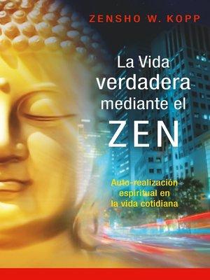cover image of La vida verdadera mediante el ZEN
